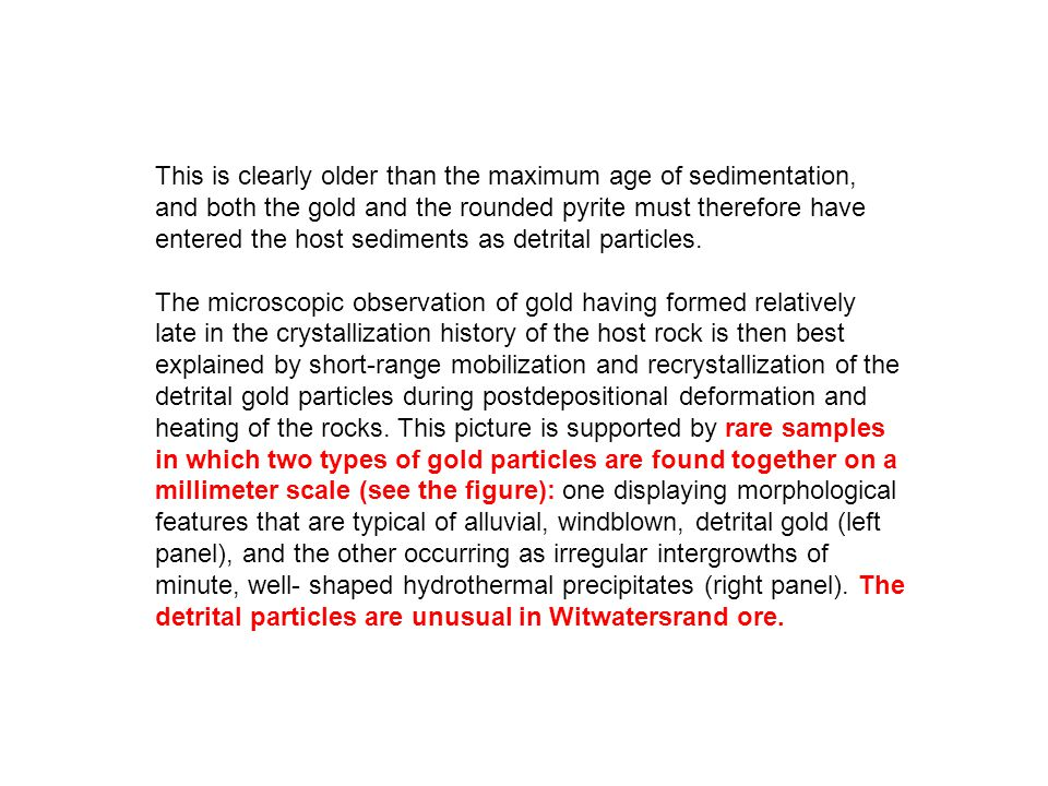 This is clearly older than the maximum age of sedimentation, and both the gold and the rounded pyrite must therefore have entered the host sediments as detrital particles.