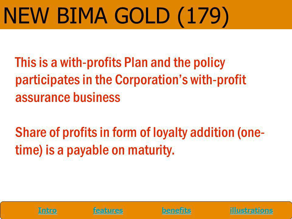 NEW BIMA GOLD (179) This is a with-profits Plan and the policy participates in the Corporation's with-profit assurance business.