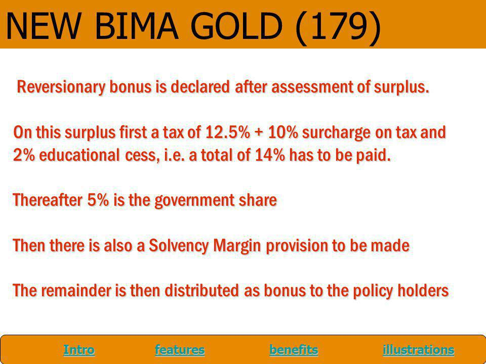 NEW BIMA GOLD (179) Reversionary bonus is declared after assessment of surplus.