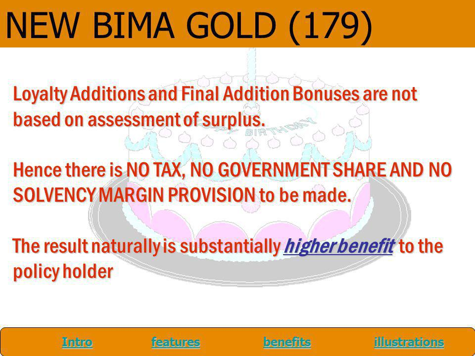 NEW BIMA GOLD (179) Loyalty Additions and Final Addition Bonuses are not based on assessment of surplus.