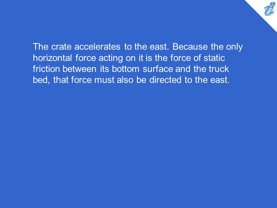 The crate accelerates to the east