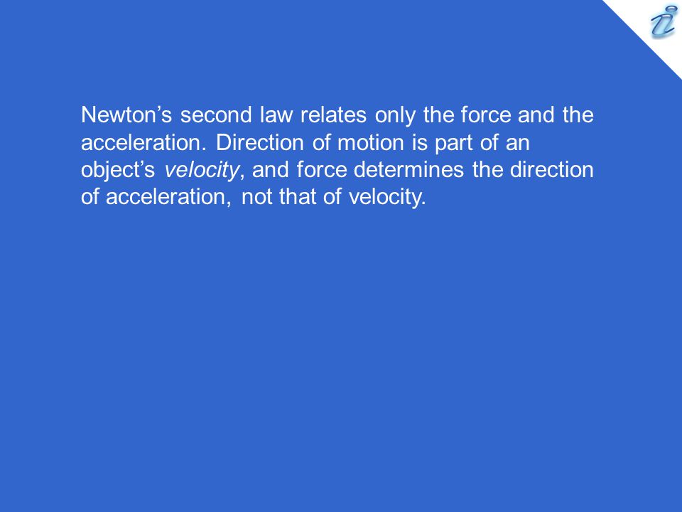 Newton's second law relates only the force and the acceleration