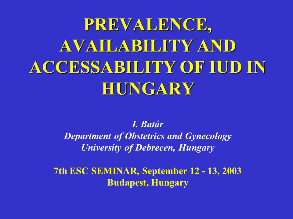 PREVALENCE, AVAILABILITY AND ACCESSABILITY OF IUD IN HUNGARY