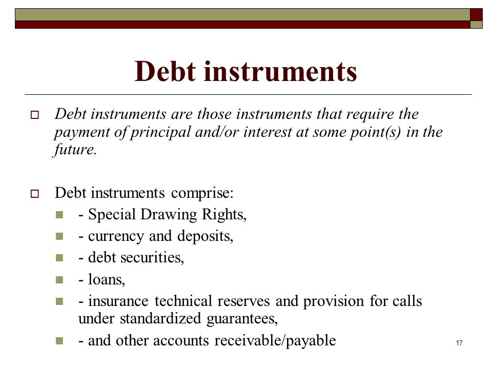 Debt instruments Debt instruments are those instruments that require the payment of principal and/or interest at some point(s) in the future.