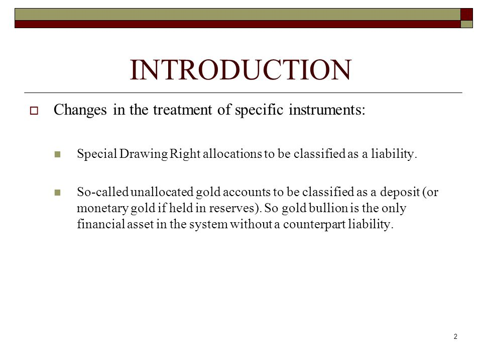 INTRODUCTION Changes in the treatment of specific instruments: