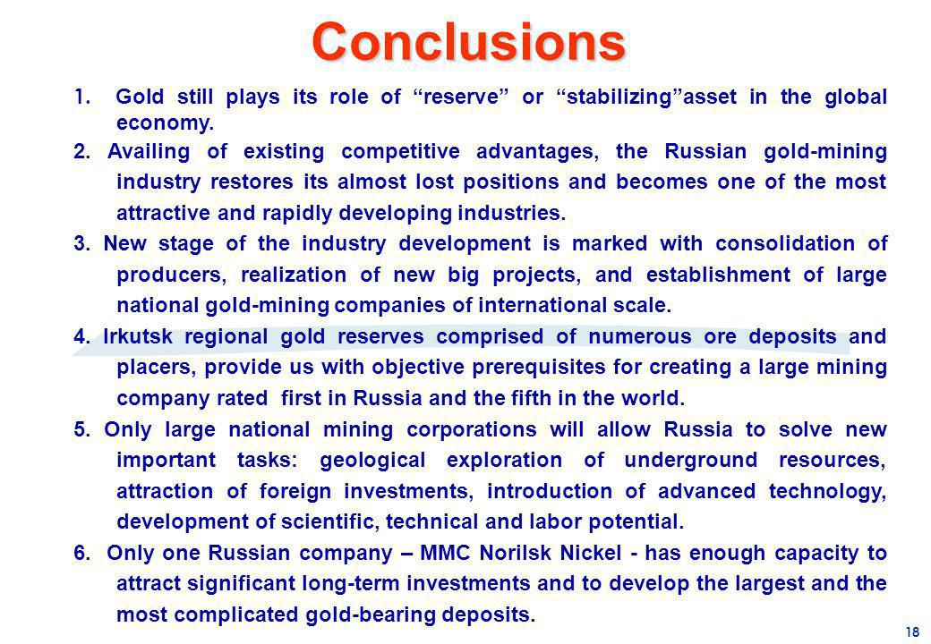 Conclusions 1. Gold still plays its role of reserve or stabilizing asset in the global economy.