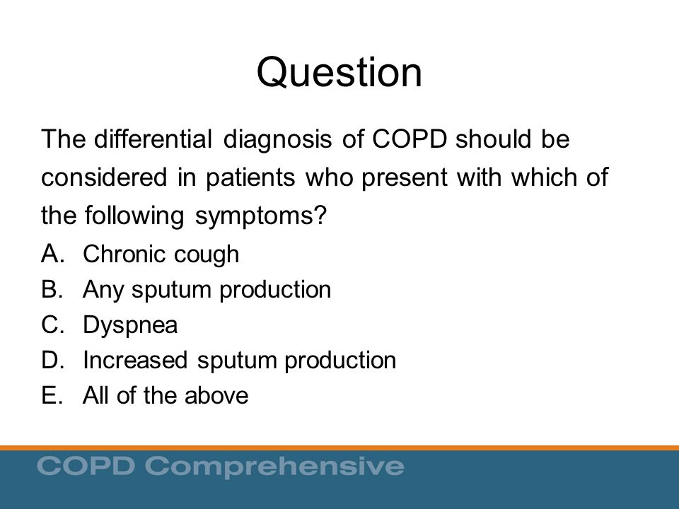 Question The differential diagnosis of COPD should be