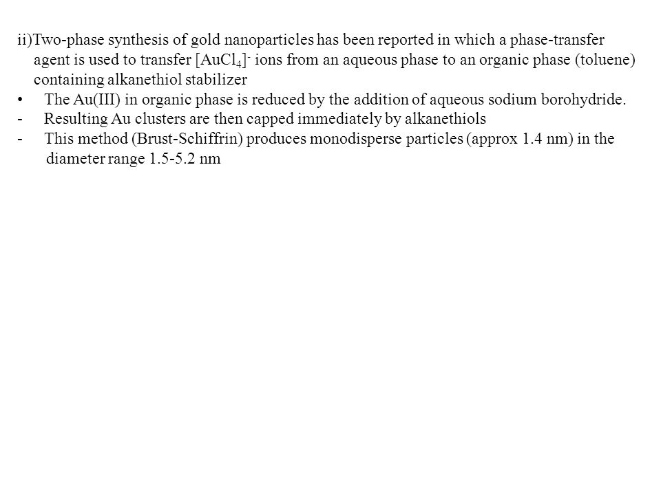 ii)Two-phase synthesis of gold nanoparticles has been reported in which a phase-transfer