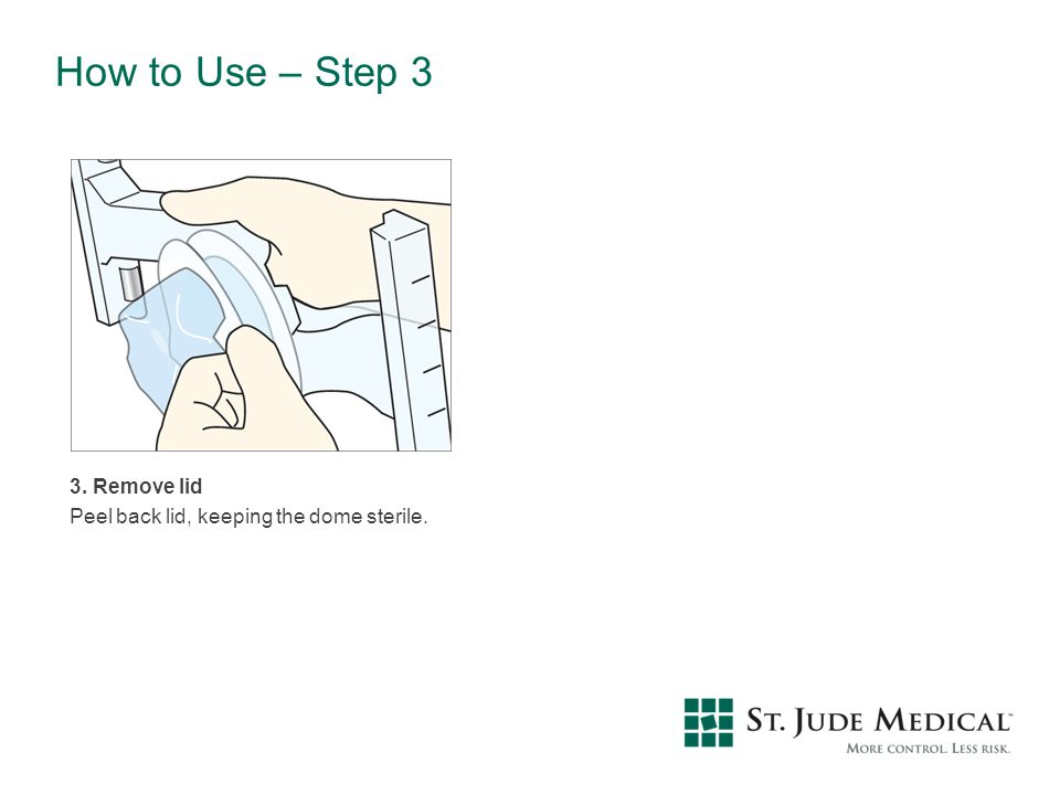 How to Use – Step 3 3. Remove lid Peel back lid, keeping the dome sterile.