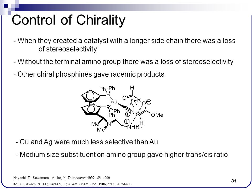 Control of Chirality - When they created a catalyst with a longer side chain there was a loss of stereoselectivity.