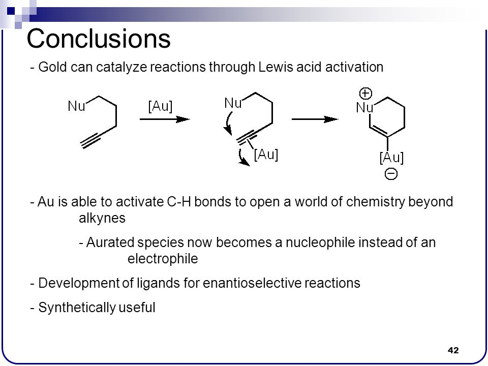Conclusions Gold can catalyze reactions through Lewis acid activation