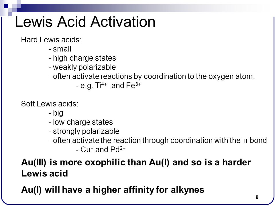 Lewis Acid Activation Hard Lewis acids: - small. - high charge states. - weakly polarizable.
