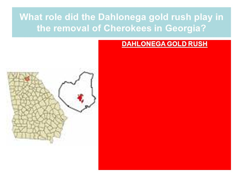 What role did the Dahlonega gold rush play in the removal of Cherokees in Georgia