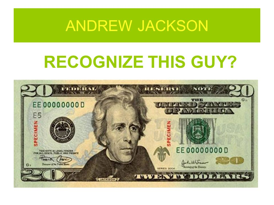 ANDREW JACKSON RECOGNIZE THIS GUY 38