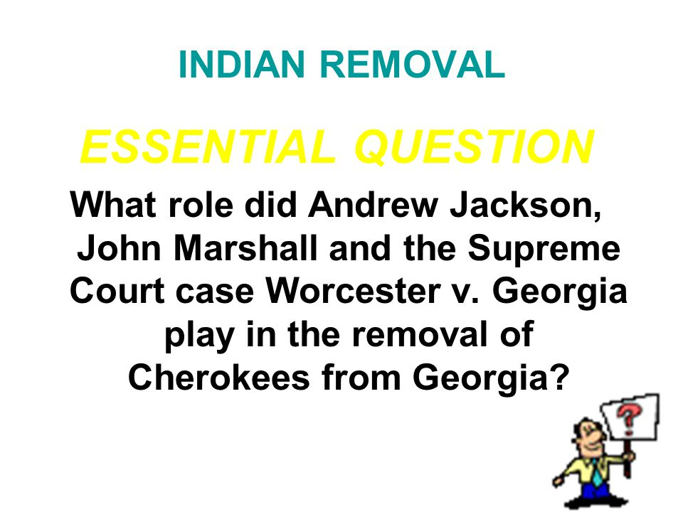 ESSENTIAL QUESTION INDIAN REMOVAL