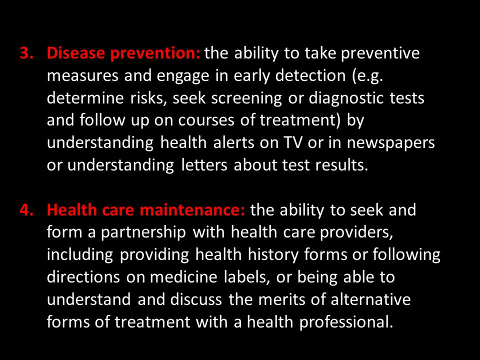 Disease prevention: the ability to take preventive measures and engage in early detection (e.g. determine risks, seek screening or diagnostic tests and follow up on courses of treatment) by understanding health alerts on TV or in newspapers or understanding letters about test results.