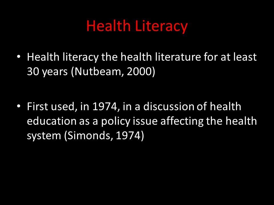Health Literacy Health literacy the health literature for at least 30 years (Nutbeam, 2000)