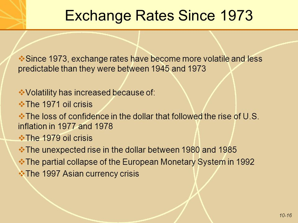 Exchange Rates Since 1973 Since 1973, exchange rates have become more volatile and less predictable than they were between 1945 and