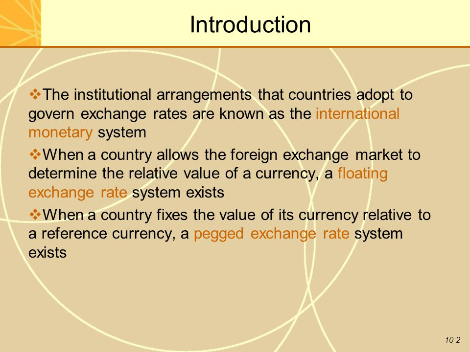 Introduction The institutional arrangements that countries adopt to govern exchange rates are known as the international monetary system.