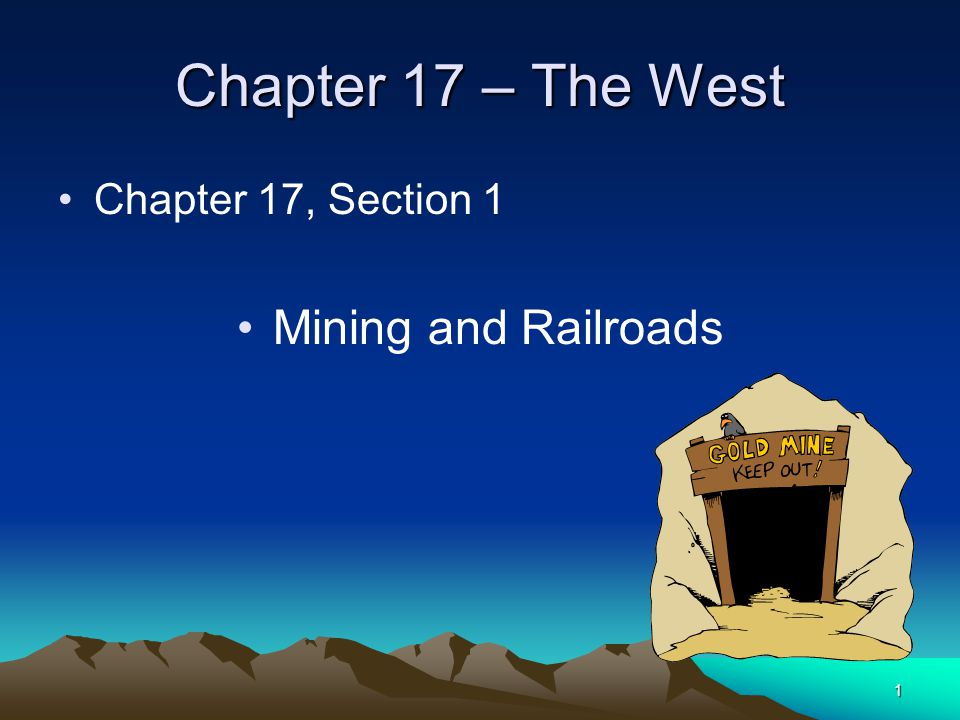 Chapter 17 – The West Chapter 17, Section 1 Mining and Railroads