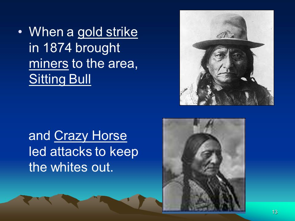 When a gold strike in 1874 brought miners to the area, Sitting Bull