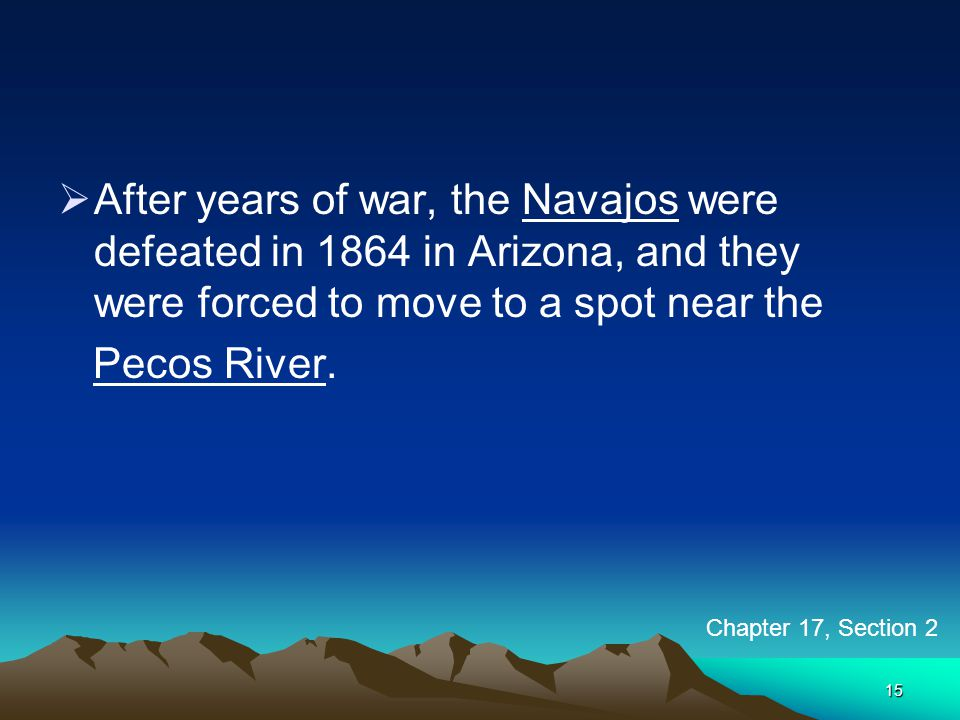 After years of war, the Navajos were defeated in 1864 in Arizona, and they were forced to move to a spot near the