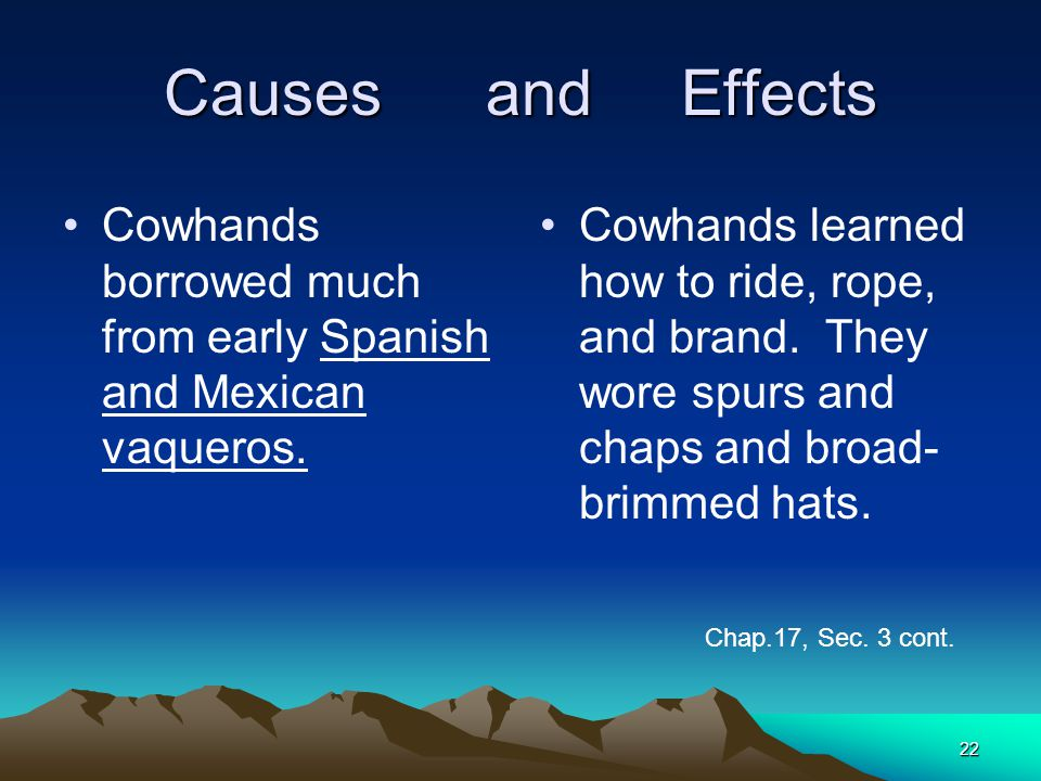 Causes and Effects Cowhands borrowed much from early Spanish and Mexican vaqueros.