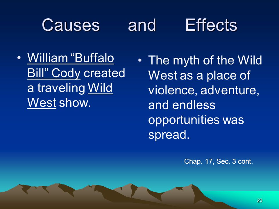Causes and Effects William Buffalo Bill Cody created a traveling Wild West show.