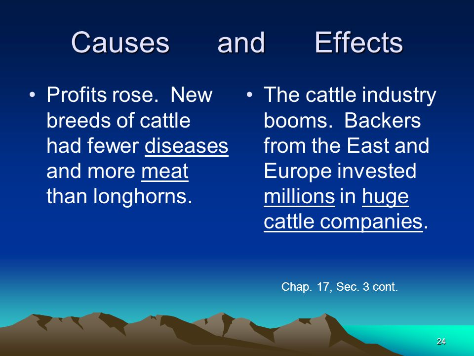 Causes and Effects Profits rose. New breeds of cattle had fewer diseases and more meat than longhorns.