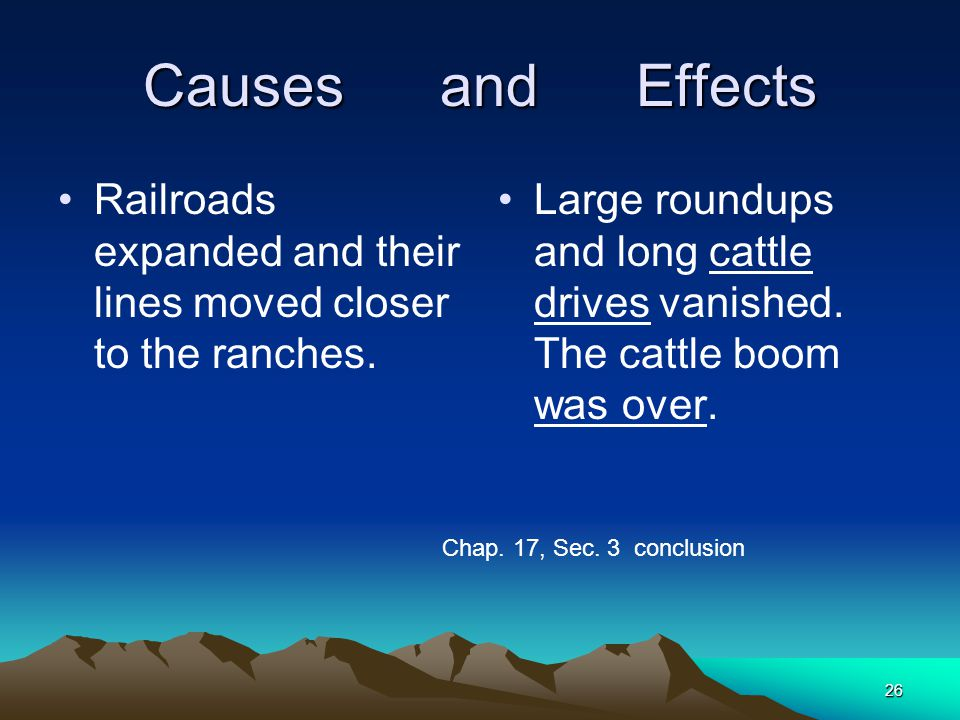 Causes and Effects Railroads expanded and their lines moved closer to the ranches.