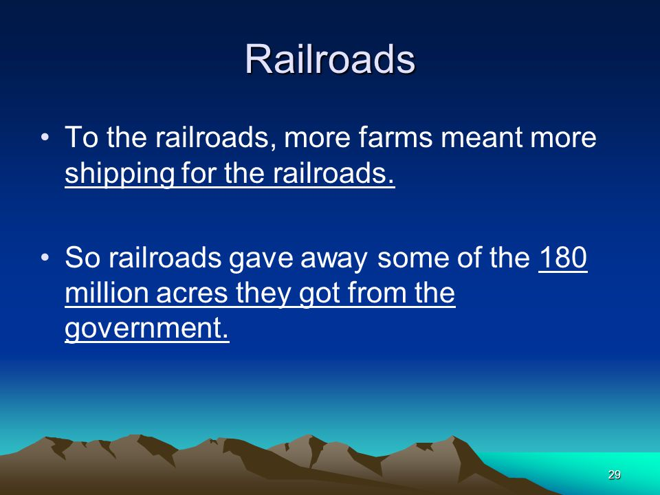 Railroads To the railroads, more farms meant more shipping for the railroads.