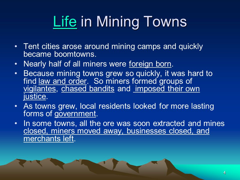 Life in Mining Towns Tent cities arose around mining camps and quickly became boomtowns. Nearly half of all miners were foreign born.