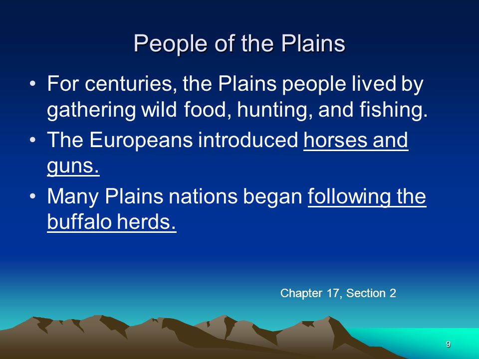 People of the Plains For centuries, the Plains people lived by gathering wild food, hunting, and fishing.