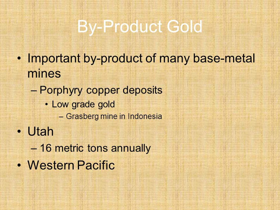 By-Product Gold Important by-product of many base-metal mines Utah