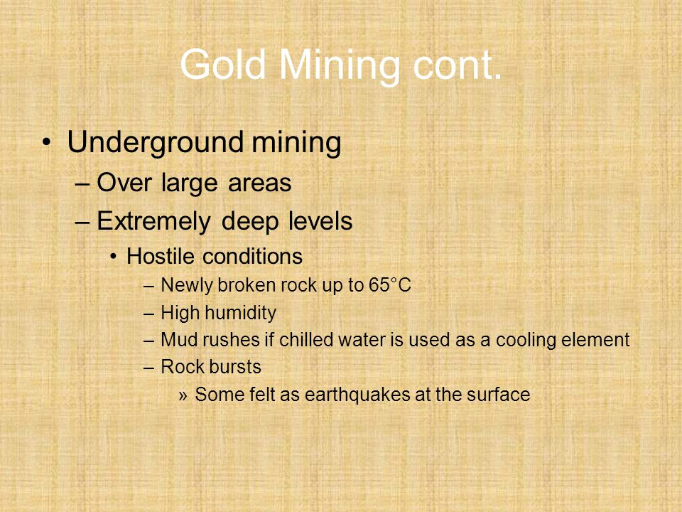 Gold Mining cont. Underground mining Over large areas