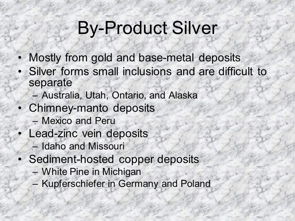 By-Product Silver Mostly from gold and base-metal deposits