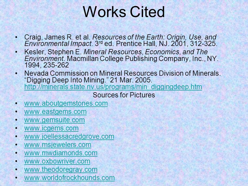 Works Cited Craig, James R. et al. Resources of the Earth: Origin, Use, and Environmental Impact. 3rd ed. Prentice Hall, NJ. 2001,