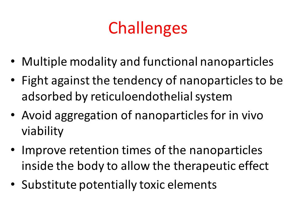 Challenges Multiple modality and functional nanoparticles