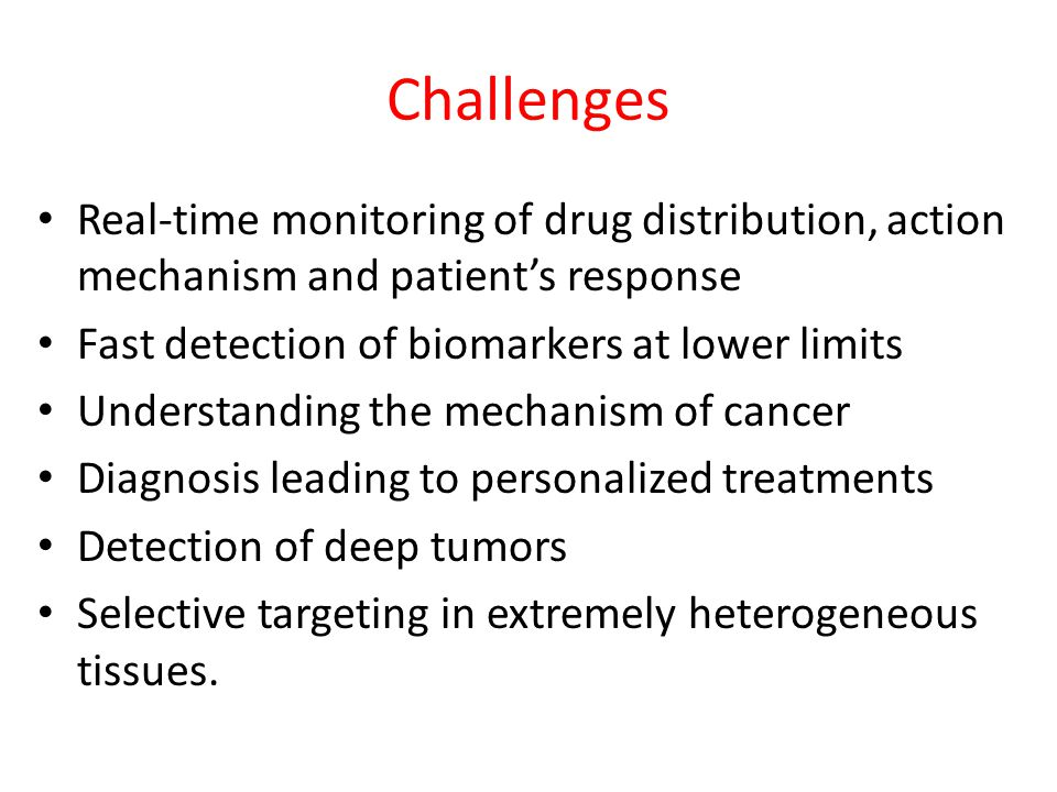 Challenges Real-time monitoring of drug distribution, action mechanism and patient's response. Fast detection of biomarkers at lower limits.