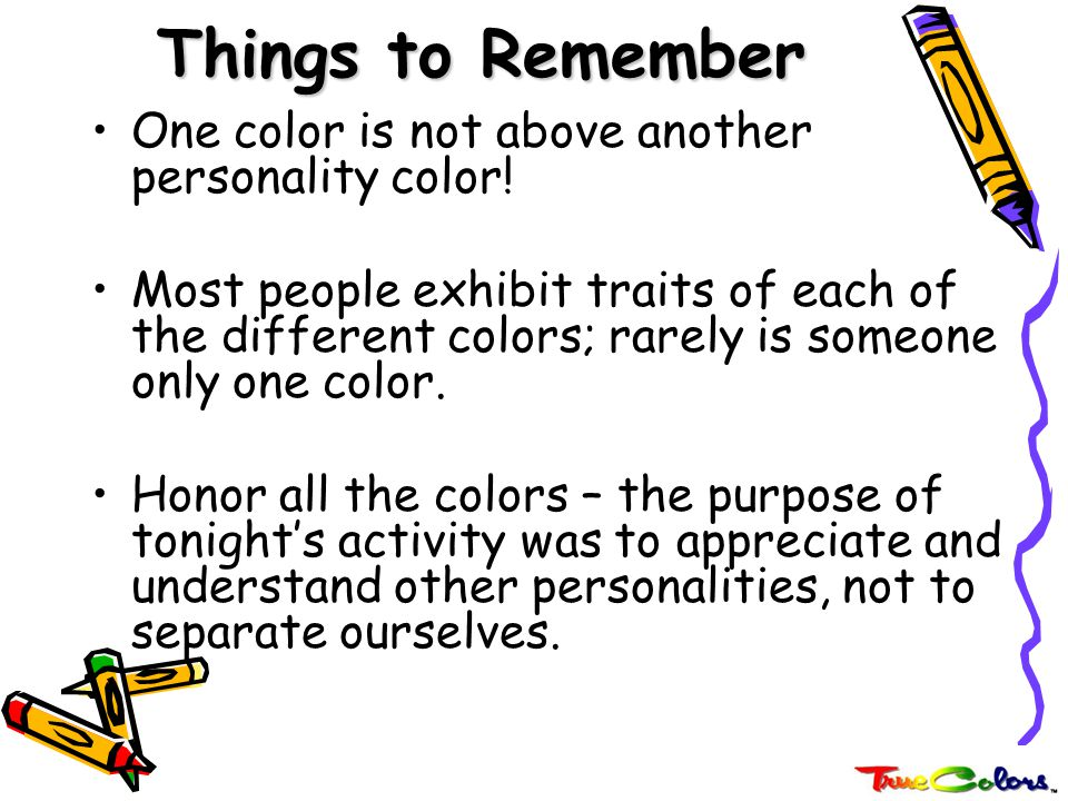 Things to Remember One color is not above another personality color!