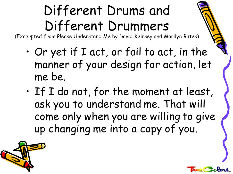 Different Drums and Different Drummers (Excerpted from Please Understand Me by David Keirsey and Marilyn Bates)