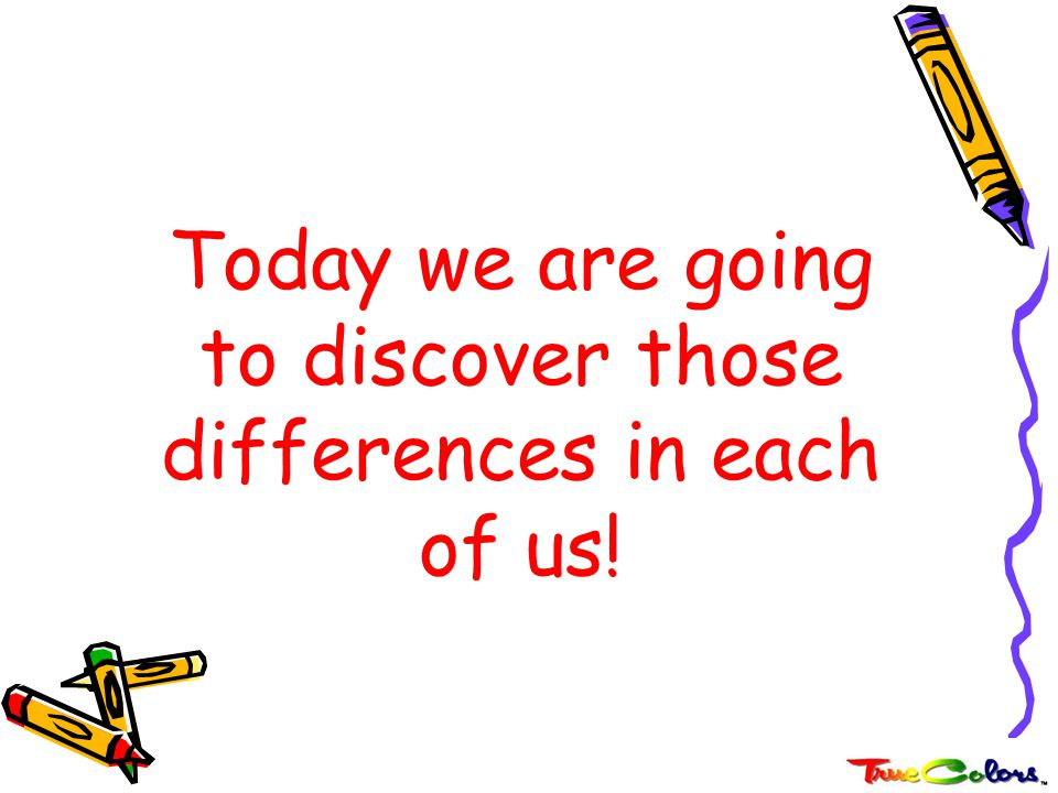 Today we are going to discover those differences in each of us!