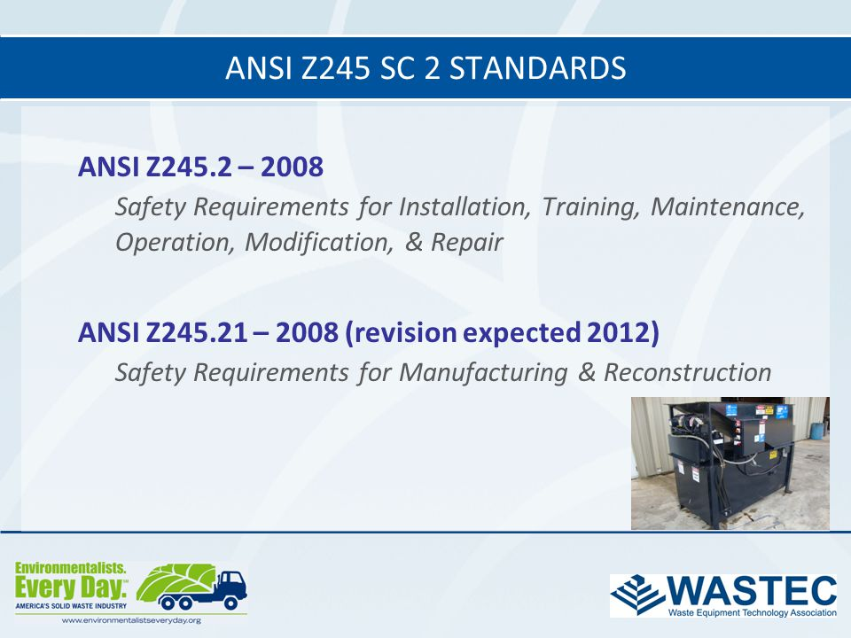 ANSI Z245 SC 2 standards ANSI Z245.2 – Safety Requirements for Installation, Training, Maintenance, Operation, Modification, & Repair.
