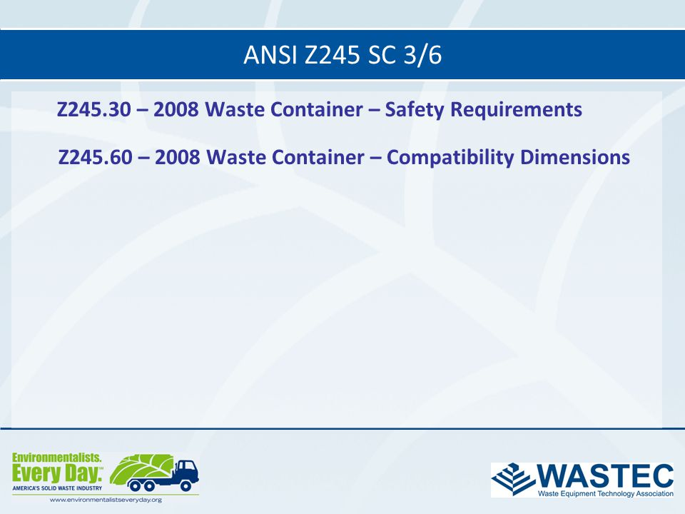 ANSI Z245 SC 3/6 Z245.30 – 2008 Waste Container – Safety Requirements. Z245.60 – 2008 Waste Container – Compatibility Dimensions.