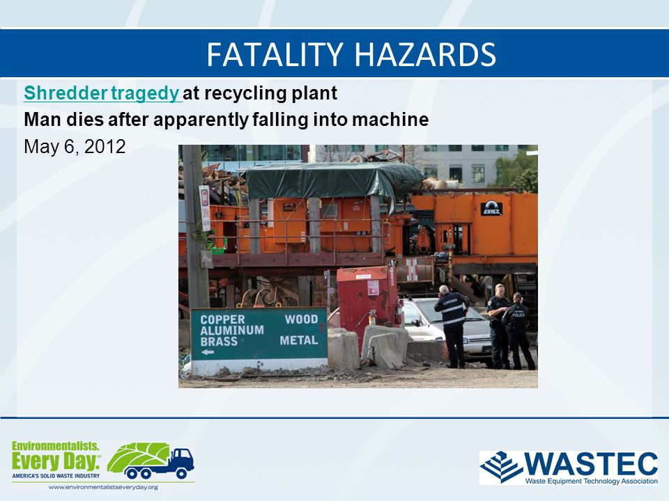 Fatality Hazards Shredder tragedy at recycling plant Man dies after apparently falling into machine May 6, 2012