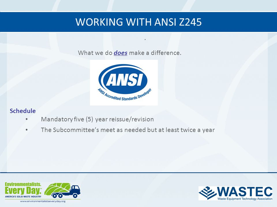 Working with ANSI z245 . What we do does make a difference. Schedule