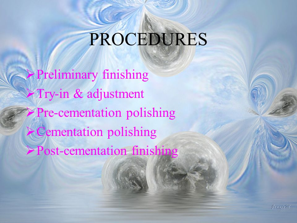 PROCEDURES Preliminary finishing Try-in & adjustment