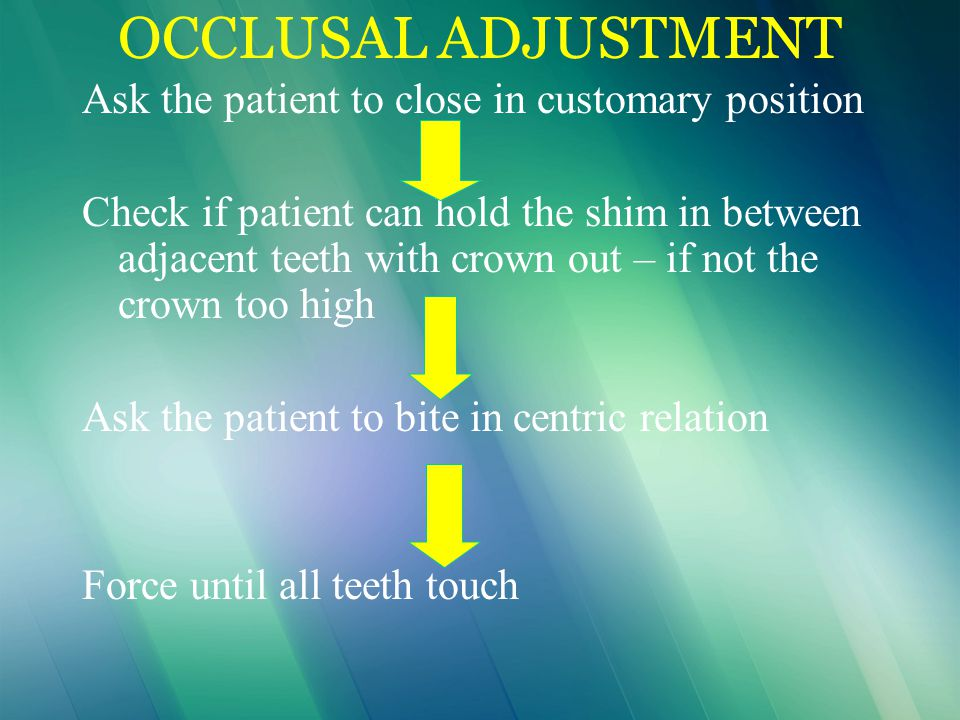 OCCLUSAL ADJUSTMENT Ask the patient to close in customary position