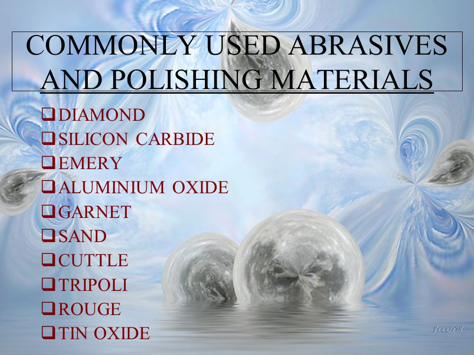 COMMONLY USED ABRASIVES AND POLISHING MATERIALS