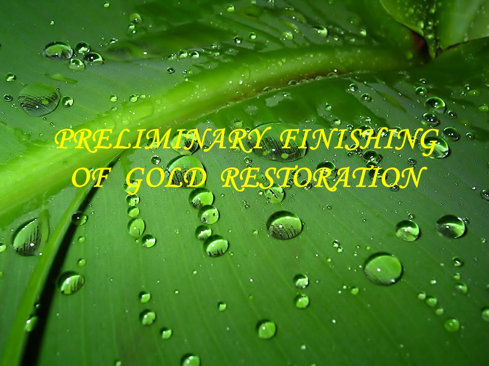 PRELIMINARY FINISHING OF GOLD RESTORATION